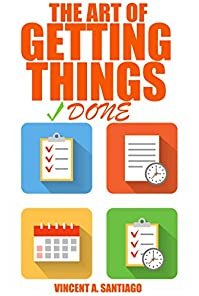The Art Of Getting Things Done: 10 Prolific Ways To Effectively Manage Your Time by Vincent Santiago ebook deal