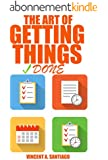 The Art of Getting Things Done: 10 Prolific Ways to Effectively Manage Your Time (English Edition)