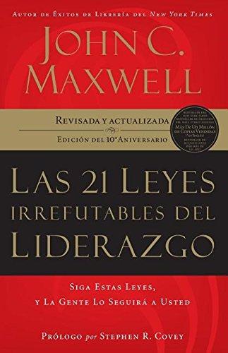 Las 21 leyes irrefutables del liderazgo: Siga Estas Leyes, Y La Gente Lo Seguira A Usted (-10th Anniversary, Revised, Updated)