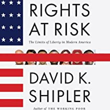 Rights at Risk: The Limits of Liberty in Modern America (       UNABRIDGED) by David K. Shipler Narrated by David K. Shipler