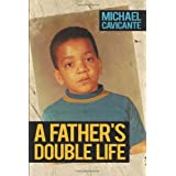 A Father's Double Lifeby Michael Cavicante