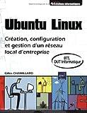 echange, troc Gilles Chamillard - Ubuntu Linux : Création, configuration et gestion d'un réseau local d'entreprise