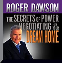 The Secrets of Power Negotiating for Your Dream Home  by Roger Dawson Narrated by Roger Dawson