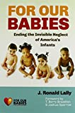 img - for For Our Babies: Ending the Invisible Neglect of America's Infants by J. Ronald Lally (2013-04-19) book / textbook / text book