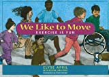 We Like to Move: Exercise Is Fun