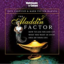 The Aladdin Factor: How to Ask for and Get What You Want in Every Area of Your Life (       UNABRIDGED) by Mark Victor Hansen, Jack Canfield Narrated by Mark Hansen, Jack Canfield