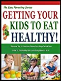 img - for GETTING YOUR KIDS TO EAT HEALTHY: 10 Fabulous Stress Free Ways To get your Child To Eat Healthy And Love Every Minute of It! (The Easy Parenting Series) book / textbook / text book