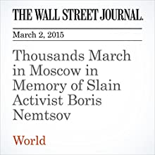 Thousands March in Moscow in Memory of Slain Activist Boris Nemtsov (       UNABRIDGED) by James Marson Narrated by Ken Borgers