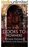 Doors to Nowhere (Cade Crowley, Demon Hunter Series #3-5)