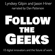 Follow the Geeks: 10 Digital Innovators and the Future of Work Audiobook by Lyndsey Gilpin, Jason Hiner Narrated by Dan Patterson