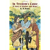 In Freedom's Cause: A Story of Wallace and Bruce (Dover Children's Classics) ~ G. A. Henty