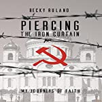 Piercing the Iron Curtain: My Journeys of Faith | Becky Ruland