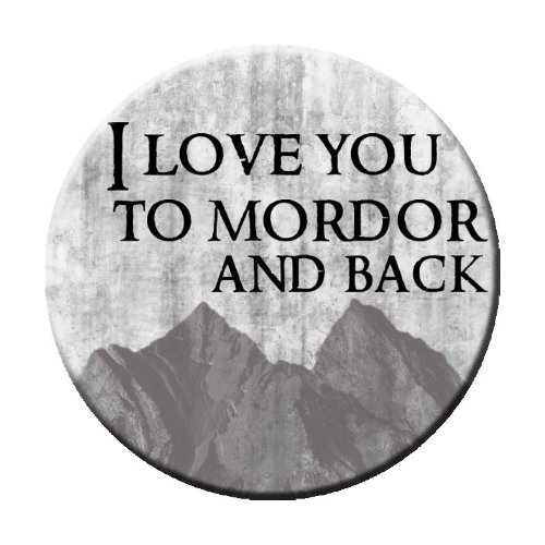 "I Love You to Mordor and Back Lord of the Rings Themed 2.25"" Pinback Button / Badge"