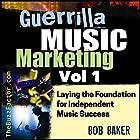 Laying the Foundation for Independent Music Success: Guerrilla Music Marketing Series, Book 1 Hörbuch von Bob Baker Gesprochen von: Bob Baker