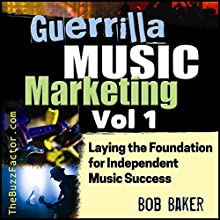 Laying the Foundation for Independent Music Success: Guerrilla Music Marketing Series, Book 1 | Livre audio Auteur(s) : Bob Baker Narrateur(s) : Bob Baker