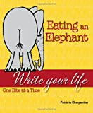 img - for Eating an Elephant: Write Your Life One Bite at a Time book / textbook / text book