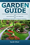 Garden Guide - A No Nonsense, No PhD, No Fuss Guide to Great Gardens with Hand-Holding How Tos for Beginners and Straightforward Instruction for Advanced Gardeners