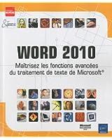 Word 2010 - Maîtrisez les fonctions avancées du traitement de texte de Microsoft®