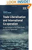 Trade Liberalisation and International Co-operation: A Legal Analysis of the Trans-Pacific Partnership Agreement