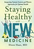 img - for Staying Healthy with NEW Medicine: Integrating Natural, Eastern and Western Approaches for Optimal Health book / textbook / text book