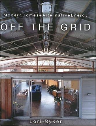 Off The Grid: Modern Homes + Alternative Energy written by Lori Ryker