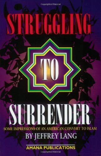 Struggling to Surrender: Some Impressions of an American Convert to Islam, Lang, Jeffrey