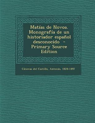Matias de Novoa. Monografia de Un Historiador Espanol Desconocido - Primary Source Edition (Spanish Edition)