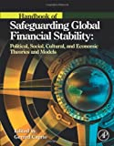img - for Handbook of Safeguarding Global Financial Stability: Political, Social, Cultural, and Economic Theories and Models book / textbook / text book