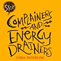 Stop Complainers and Energy Drainers: How to Negotiate Work Drama to Get More Done (       UNABRIDGED) by Linda Byars Swindling Narrated by Linda Byars Swindling
