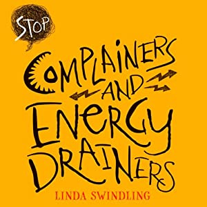Stop Complainers and Energy Drainers: How to Negotiate Work Drama to Get More Done | [Linda Byars Swindling]