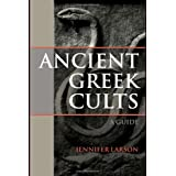 Ancient Greek Cults: A Guideby Jennifer Larson