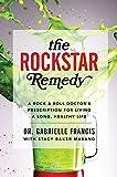 The Rockstar Remedy: A Rock & Roll Doctors Prescription for Living a Long, Healthy Life