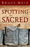 img - for Spotting the Sacred: Noticing God in the Most Unlikely Places book / textbook / text book