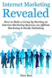 Internet Marketing Revealed: How to Make a Living by Starting an Internet Marketing Business via Affiliate Marketing & Kindle Publishing (bundle)