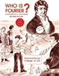 Who Is Fourier?: A Mathematical Adven...