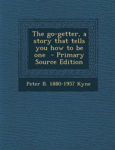 The go-getter, a story that tells you how to be one  - Primary Source Edition PDF