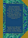 img - for The International Library of Famous Literature: Selections from the World's Great Writers, Ancient, Mediaeval, and Modern, with Biographical and Explanatory Notes and with Introductions, Volume 14 book / textbook / text book