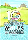 Ten Adventurous Walks in Berkshire