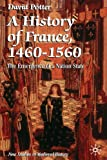 A History of France, 1460-1560: The Emergence of a Nation-State (New Studies in Medieval History) (0312124805) by Potter, David