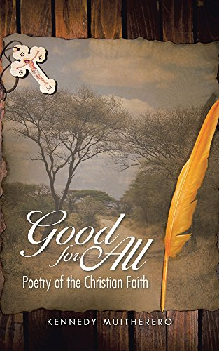 Kennedy Muitherero - Good for All: Poetry of the Christian Faith (English Edition)