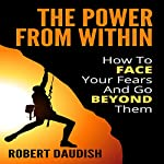 The Power from Within: How to Face Your Fears and Go Beyond Them | Robert Daudish