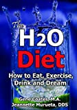 img - for The H2O Diet: How to Eat, Exercise, Drink and Dream. book / textbook / text book