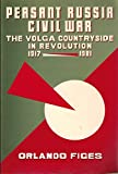 Peasant Russia, Civil War: The Volga Countryside in Revolution (1917-1921) (019822169X) by Figes, Orlando