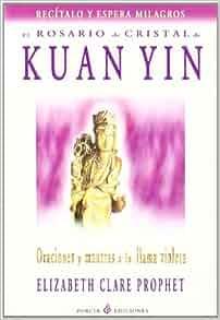 El Rosario De Cristal Kuan Yin: Oraciones Y Mantras A La Llama Violeta