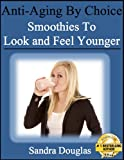 Smoothies to Look and Feel Younger (Anti-Aging Home Remedies Series)