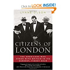 Citizens of London: The Americans Who Stood with Britain in Its Darkest, Finest Hour by Lynne Olson