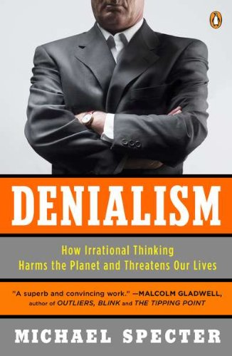 Denialism: How Irrational Thinking Harms the Planet and...