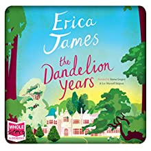 The Dandelion Years (       UNABRIDGED) by Erica James Narrated by Emma Gregory, Lee Maxwell Simpson