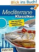Mediterrane Klassiker - die besten Rezepte vom Mittelmeer (Kreative Küche 6)