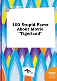 img - for 100 Stupid Facts about Movie Tigerland book / textbook / text book